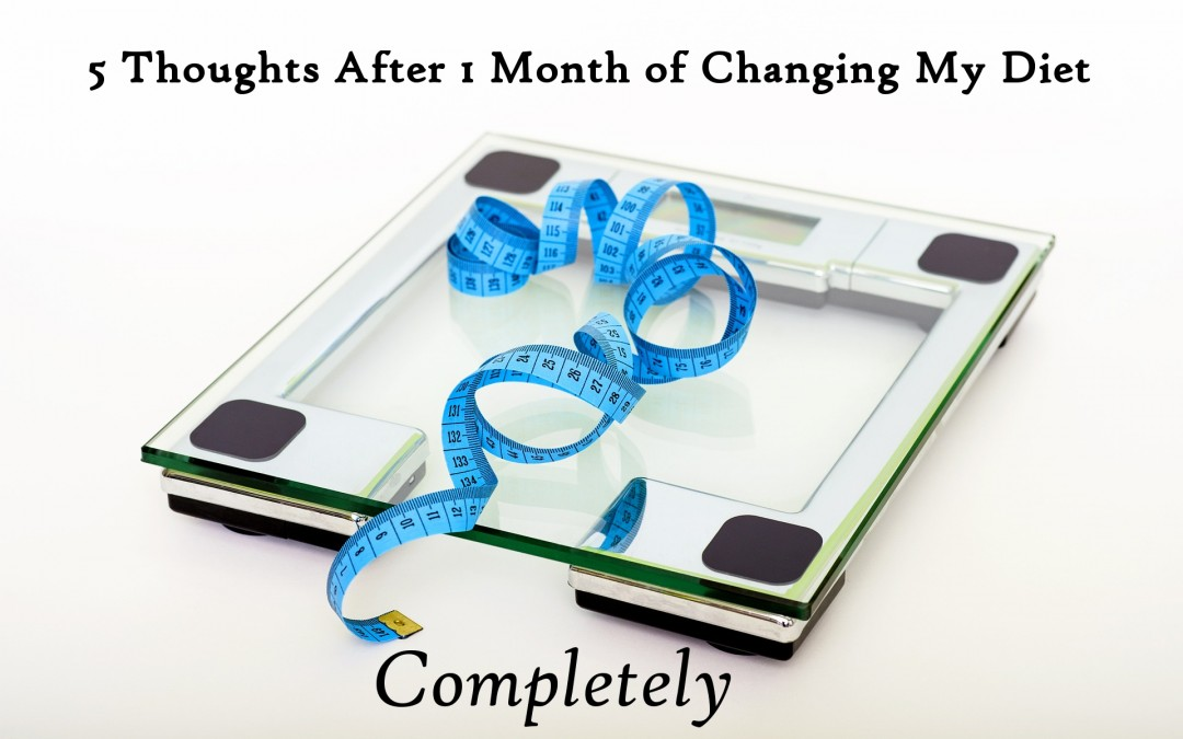 5 Thoughts After 1 Month of Changing My Diet Completely