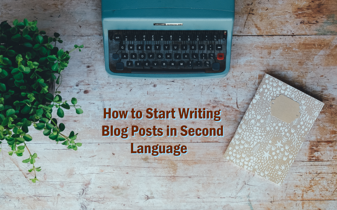 How to Start Writing Blog Posts in Second Language