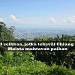 3 seikkaa, jotka tekevät Chiang Maista mahtavan paikan
