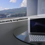 Työskentely tropiikissa (Miten se voi olla mahdollista?!)